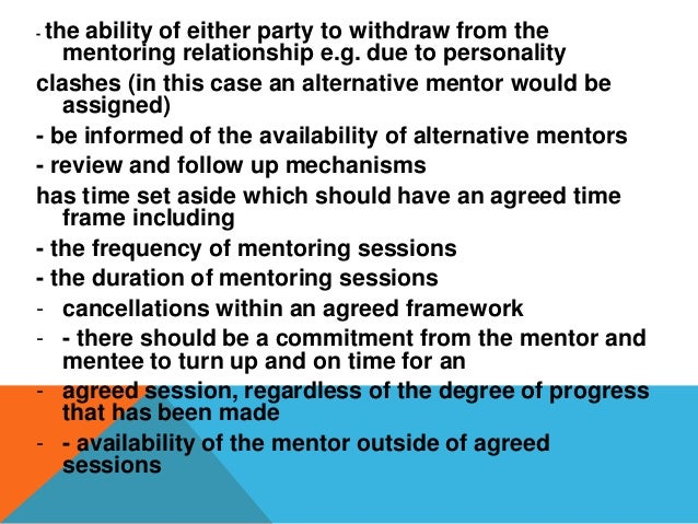The mentor will demonstrate a commitment to the development of their mentoring skills can refer to another mentor if they ...