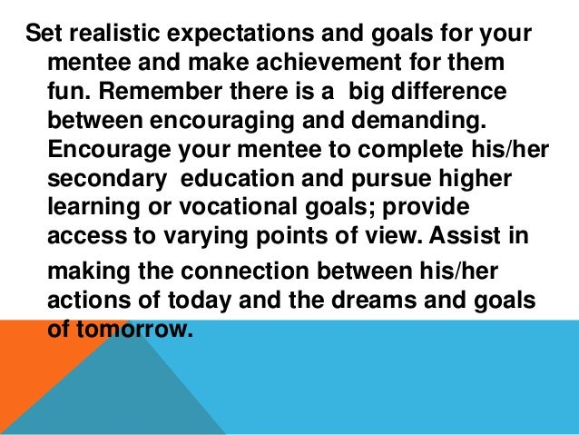 Don't get discouraged if the mentee isn't turning his/her life around or making great improvements. Mentors have a great d...