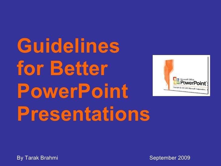 Guidelines  for Better PowerPoint Presentations By Tarak Brahmi September 2009