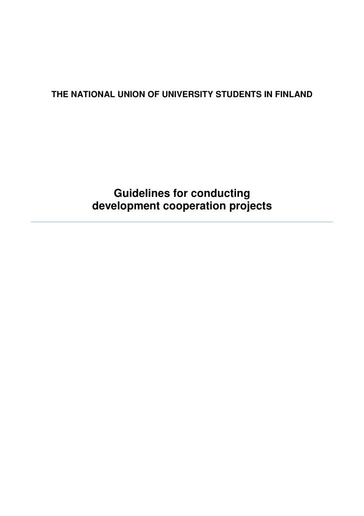 THE NATIONAL UNION OF UNIVERSITY STUDENTS IN FINLAND           Guidelines for conducting        development cooperation pr...