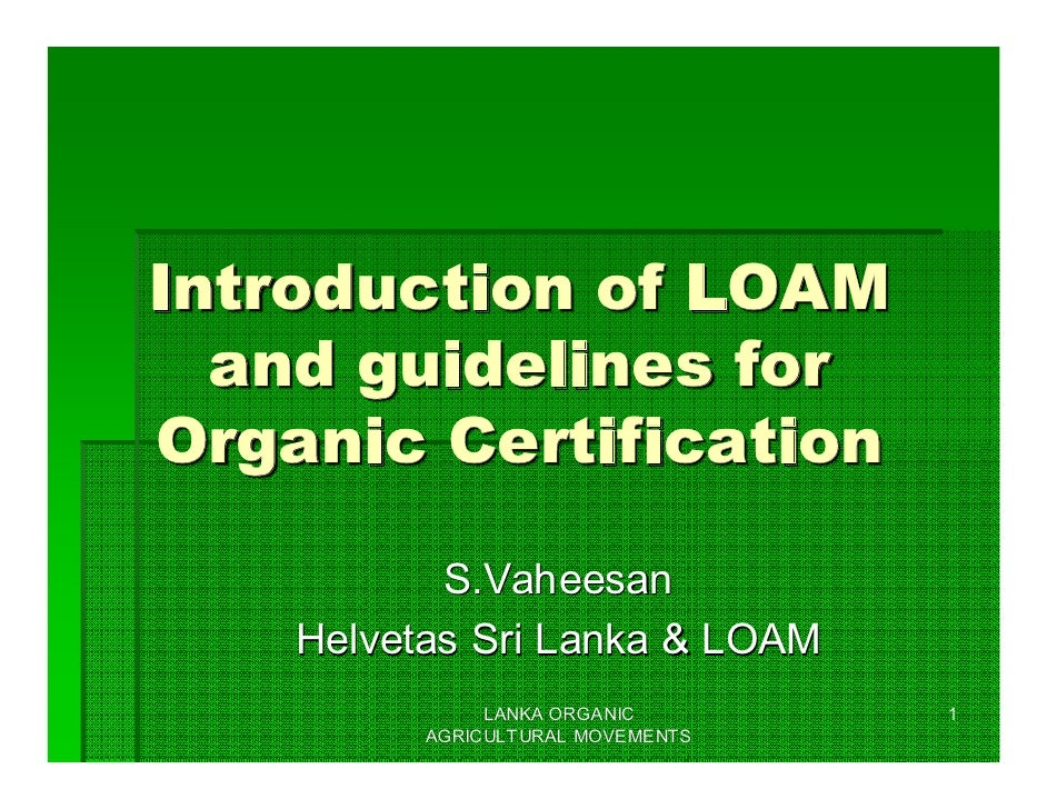 Introduction of LOAM  and guidelines forOrganic Certification           S.Vaheesan    Helvetas Sri Lanka & LOAM           ...