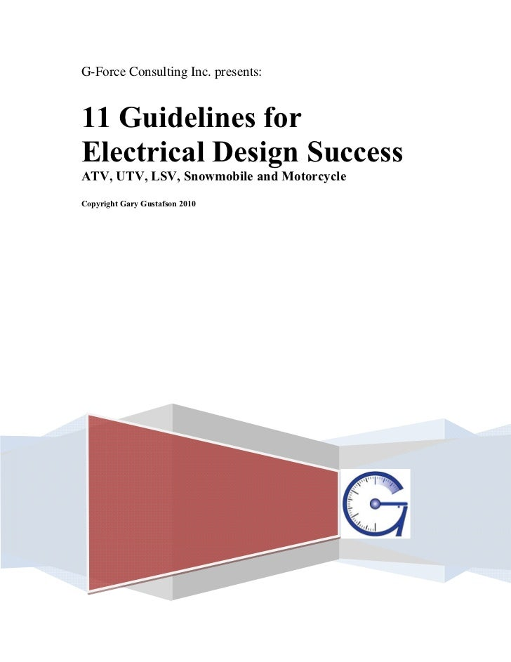 G-Force Consulting Inc. presents:11 Guidelines forElectrical Design SuccessATV, UTV, LSV, Snowmobile and MotorcycleCopyrig...