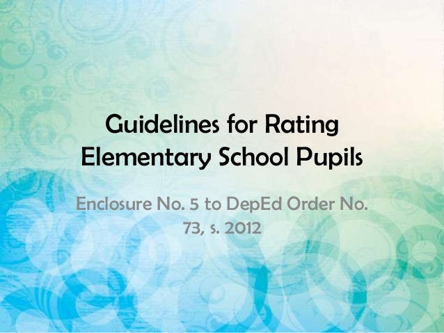 Guidelines for Rating Elementary School Pupils Enclosure No. 5 to DepEd Order No. 73, s. 2012