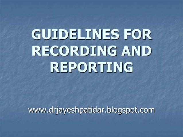 GUIDELINES FORRECORDING ANDREPORTINGwww.drjayeshpatidar.blogspot.com