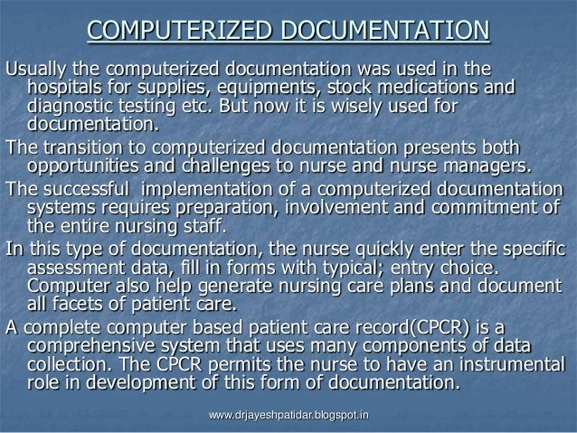 COMPUTERIZED DOCUMENTATIONUsually the computerized documentation was used in thehospitals for supplies, equipments, stock ...