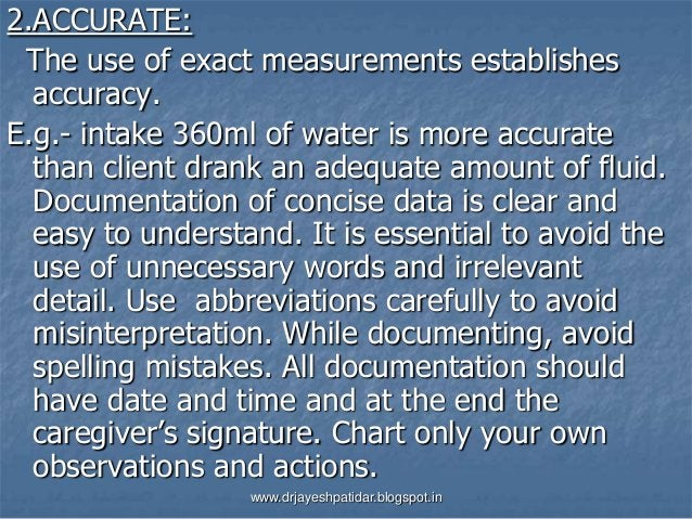 2.ACCURATE:The use of exact measurements establishesaccuracy.E.g.- intake 360ml of water is more accuratethan client drank...
