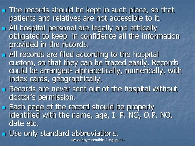  The records should be kept in such place, so thatpatients and relatives are not accessible to it. All hospital personal...