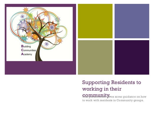 +    Supporting Residents to    working in their    community. some guidance on how    This presentation gives    to work ...