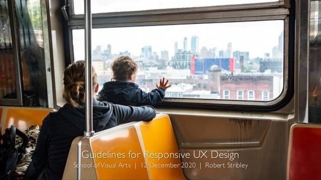 Guidelines for Responsive UX Design School ofVisual Arts   12 December 2020   Robert Stribley