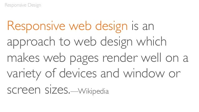 """""""Rather than tailoring disconnected designs to each of an ever-increasing number of web devices, we can treat them as face..."""