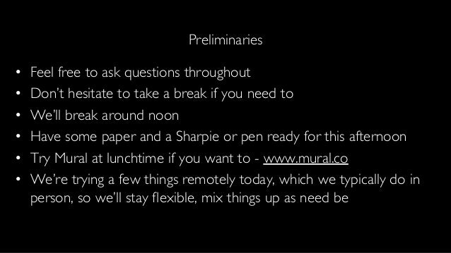 Preliminaries • Feel free to ask questions throughout • Don't hesitate to take a break if you need to • We'll break around...