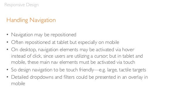 Handling Navigation –Tabs • Tabs may just be reduced in size • They can also be replaced with – Accordions – Dropdowns – C...