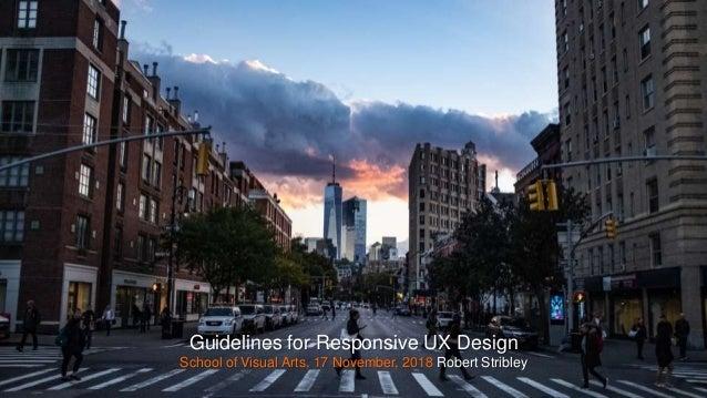 Guidelines for Responsive UX Design School of Visual Arts, 17 November, 2018 Robert Stribley