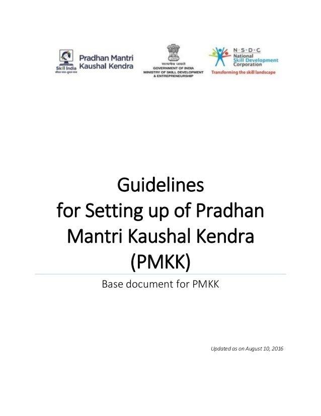 Guidelines for Setting up of Pradhan Mantri Kaushal Kendra (PMKK) Base document for PMKK Updated as on August 10, 2016