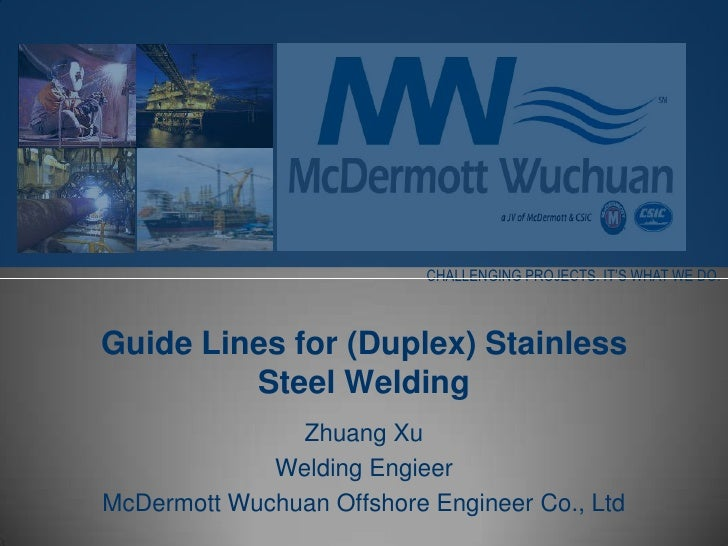CHALLENGING PROJECTS. IT'S WHAT WE DO.Guide Lines for (Duplex) Stainless         Steel Welding               Zhuang Xu    ...