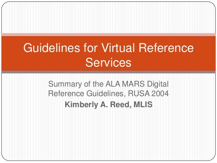 Guidelines for Virtual Reference Services<br />Summary of the ALA MARS Digital Reference Guidelines, RUSA 2004<br />Kimber...