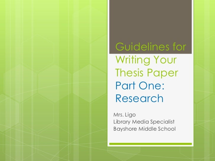 Guidelines forWriting YourThesis PaperPart One:ResearchMrs. LigoLibrary Media SpecialistBayshore Middle School
