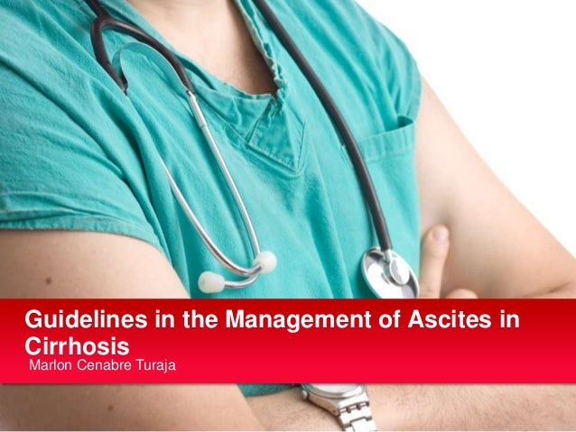 Guidelines in the Management of Ascites in Cirrhosis Marlon Cenabre Turaja