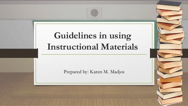 Guidelines in using Instructional Materials Prepared by: Karen M. Madjos