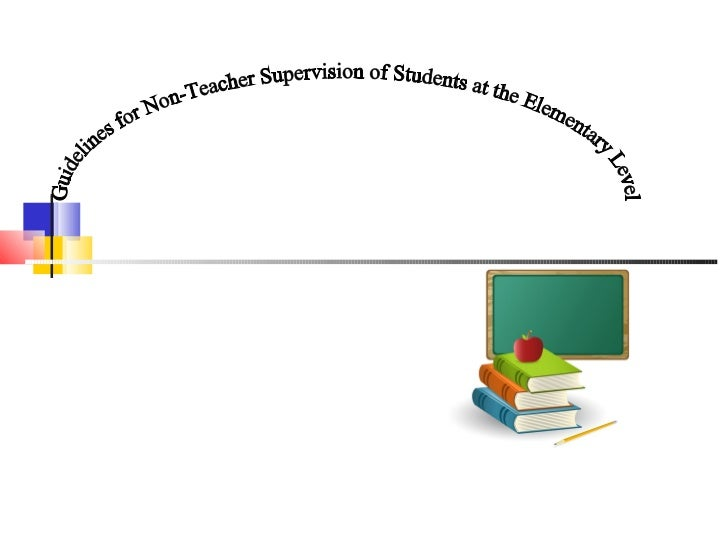 Guidelines on student_supervision_by_non-teachers_-_elementary