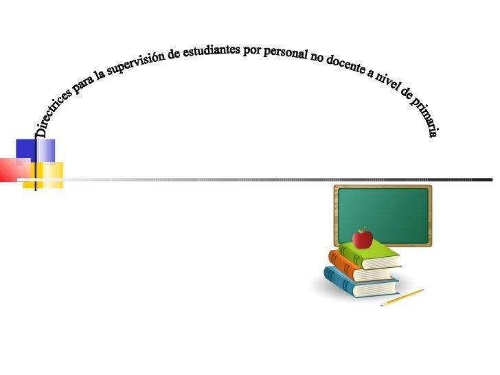 Directrices para la supervisión de estudiantes por personal no docente a nivel de primaria