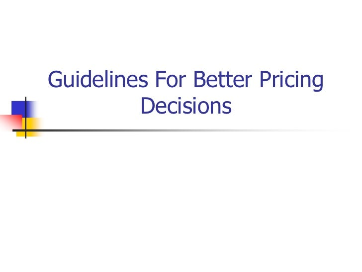 Guidelines For Better Pricing Decisions<br />