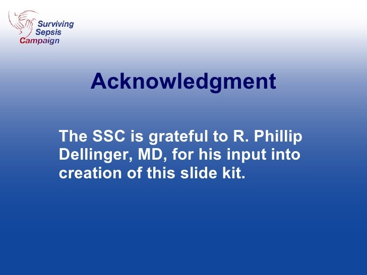 Acknowledgment The SSC is grateful to R. Phillip Dellinger, MD, for his input into creation of this slide kit.