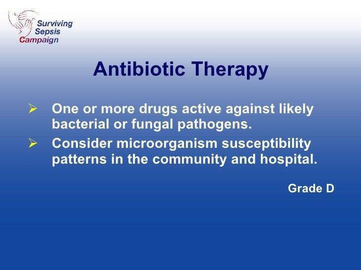 Antibiotic Therapy <ul><li>One or more drugs active against likely bacterial or fungal pathogens.  </li></ul><ul><li>Consi...
