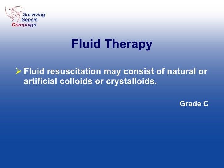 Fluid Therapy <ul><li>Fluid resuscitation may consist of natural or artificial colloids or crystalloids.  </li></ul><ul><l...
