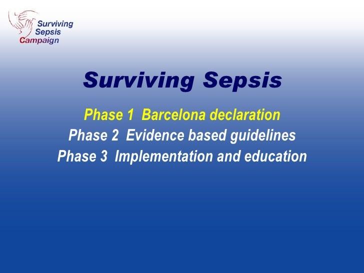 Phase 1  Barcelona declaration Phase 2  Evidence based guidelines Phase 3  Implementation and education Surviving Sepsis