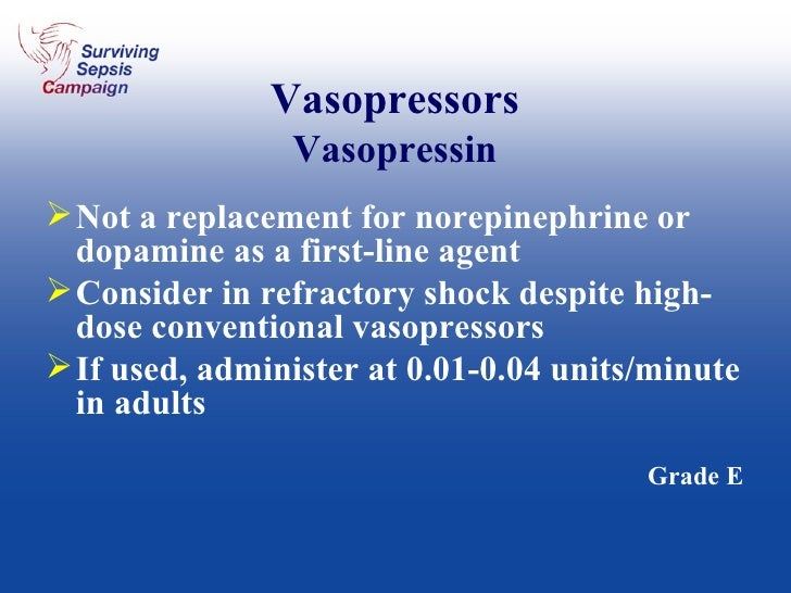 Vasopressors Vasopressin <ul><li>Not a replacement for norepinephrine or dopamine as a first-line agent </li></ul><ul><li>...