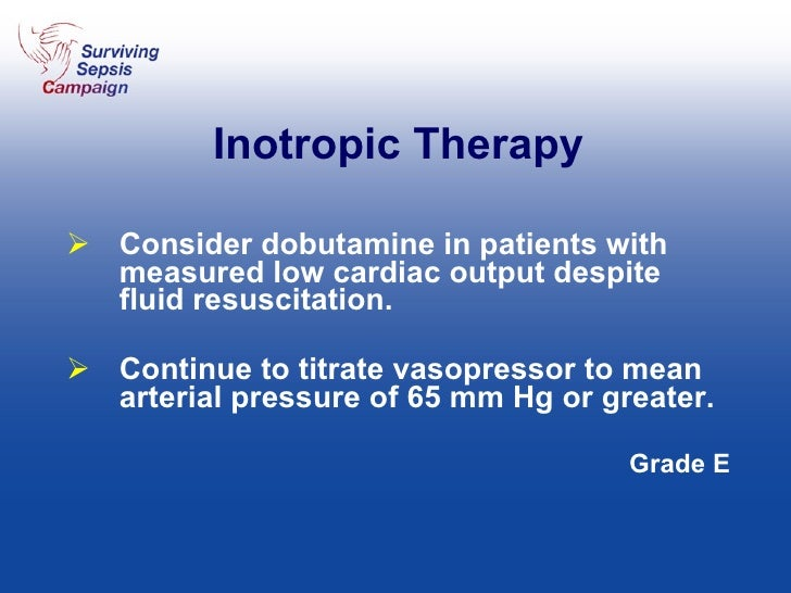 Inotropic Therapy <ul><li>Consider dobutamine in patients with measured low cardiac output despite fluid resuscitation. </...