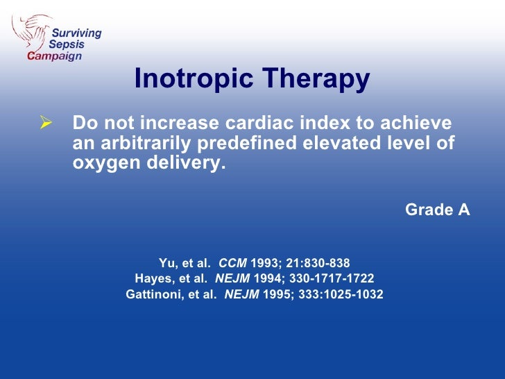 Inotropic Therapy <ul><li>Do not increase cardiac index to achieve an arbitrarily predefined elevated level of oxygen deli...