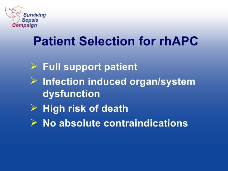 Patient Selection for rhAPC <ul><li>Full support patient </li></ul><ul><li>Infection induced organ/system dysfunction </li...