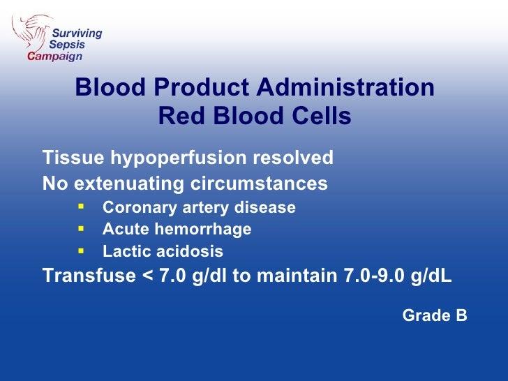 Blood Product Administration Red Blood Cells <ul><li>Tissue hypoperfusion resolved </li></ul><ul><li>No extenuating circum...