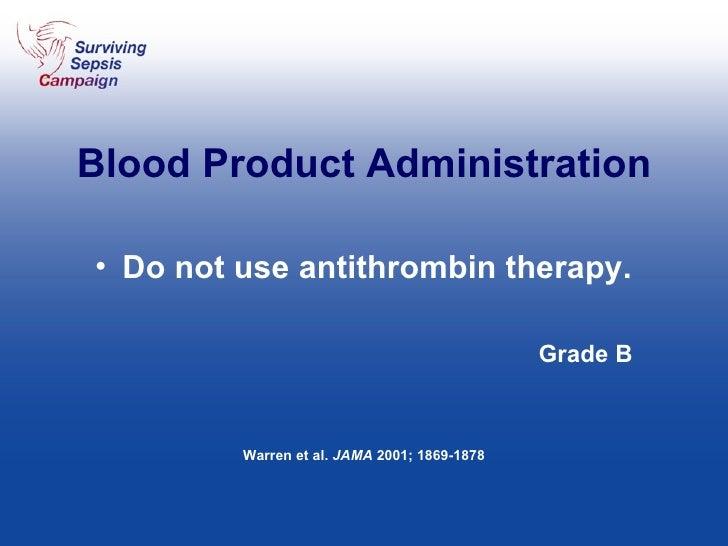 Blood Product Administration <ul><li>Do not use antithrombin therapy. </li></ul><ul><li>Grade B </li></ul>Warren et al.  J...