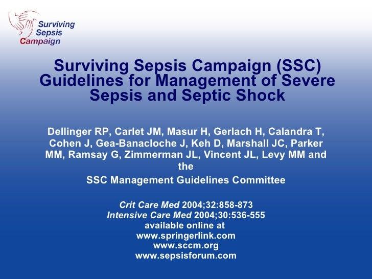 Surviving Sepsis Campaign (SSC) Guidelines for Management of Severe Sepsis and Septic Shock Dellinger RP, Carlet JM, Masur...