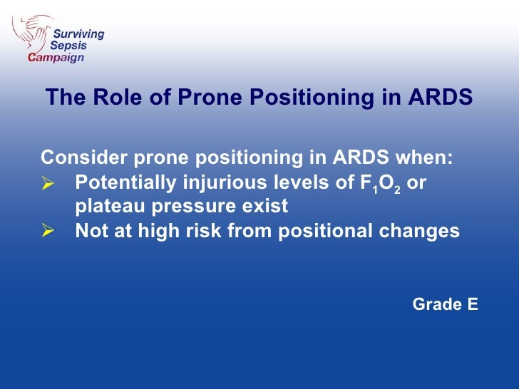 The Role of Prone Positioning in ARDS <ul><li>Consider prone positioning in ARDS when: </li></ul><ul><li>Potentially injur...