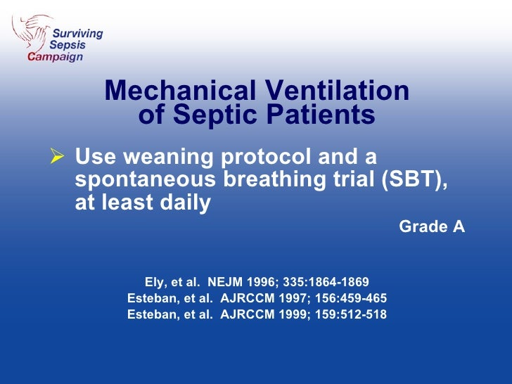 Mechanical Ventilation of Septic Patients <ul><li>Use weaning protocol and a spontaneous breathing trial (SBT), at least d...