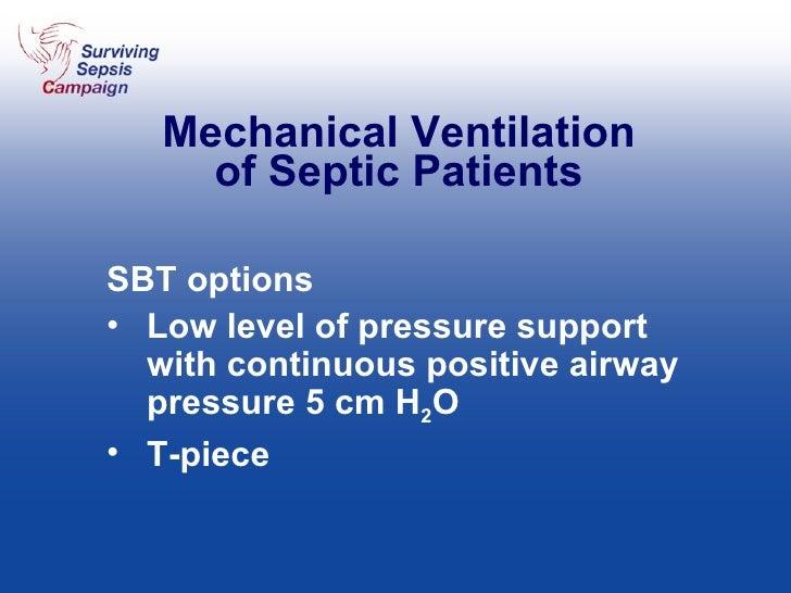 Mechanical Ventilation of Septic Patients <ul><li>SBT options  </li></ul><ul><li>Low level of pressure support with contin...