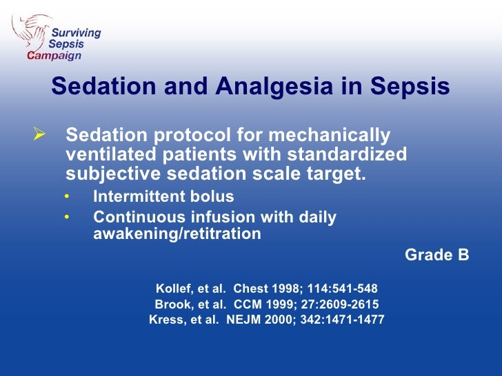 Sedation and Analgesia in Sepsis <ul><li>Sedation protocol for mechanically ventilated patients with standardized subjecti...