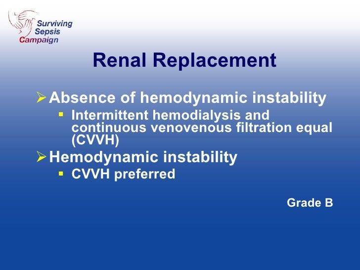 Renal Replacement <ul><li>Absence of hemodynamic instability </li></ul><ul><ul><li>Intermittent hemodialysis and continuou...