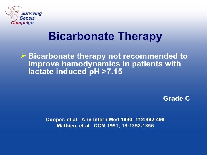 <ul><li>Bicarbonate therapy not recommended to improve hemodynamics in patients with lactate induced pH >7.15  </li></ul><...