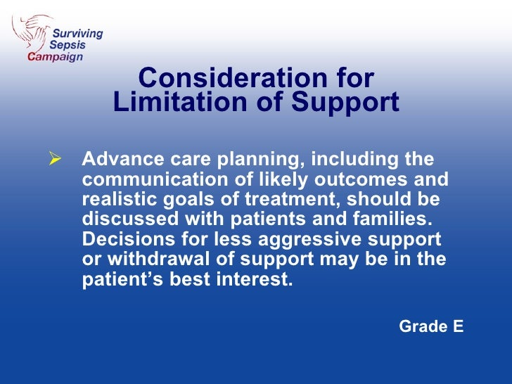 Consideration for Limitation of Support <ul><li>Advance care planning, including the communication of likely outcomes and ...