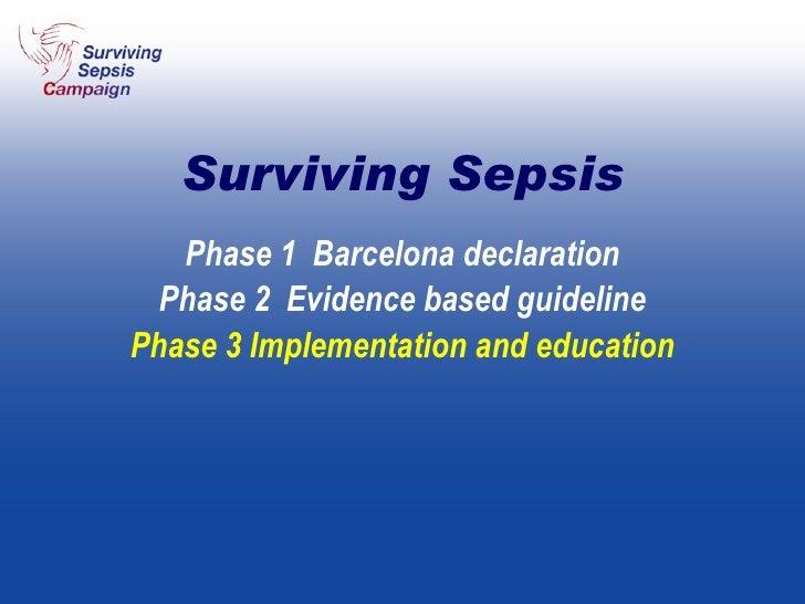 Phase 1  Barcelona declaration Phase 2  Evidence based guideline Phase 3 Implementation and education Surviving Sepsis