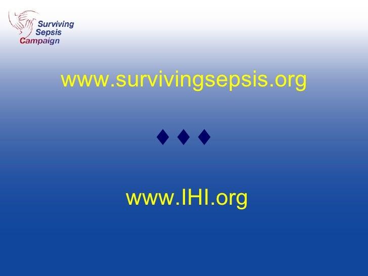 www.survivingsepsis.org   www.IHI.org