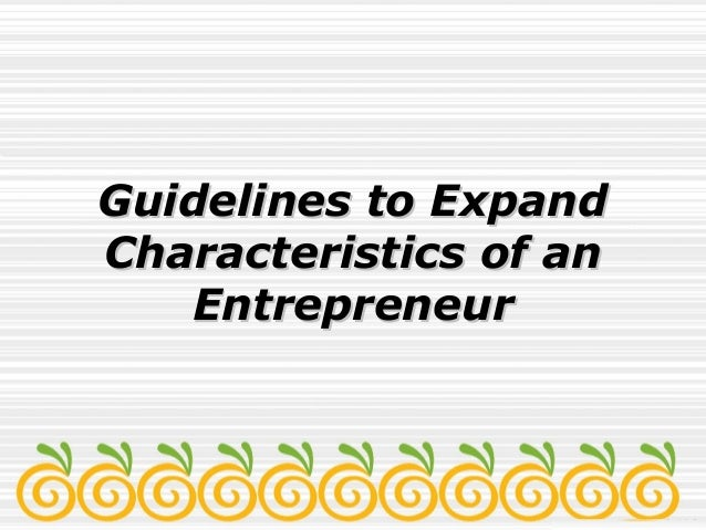 Guidelines to ExpandGuidelines to Expand Characteristics of anCharacteristics of an EntrepreneurEntrepreneur