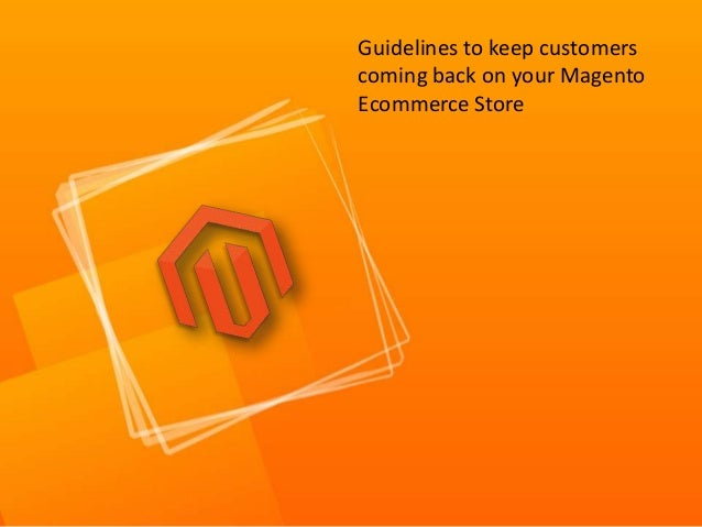 Guidelines to keep customerscoming back on your MagentoEcommerce Store