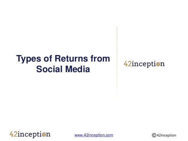 Types of Returns from    Social Media             www.42inception.com