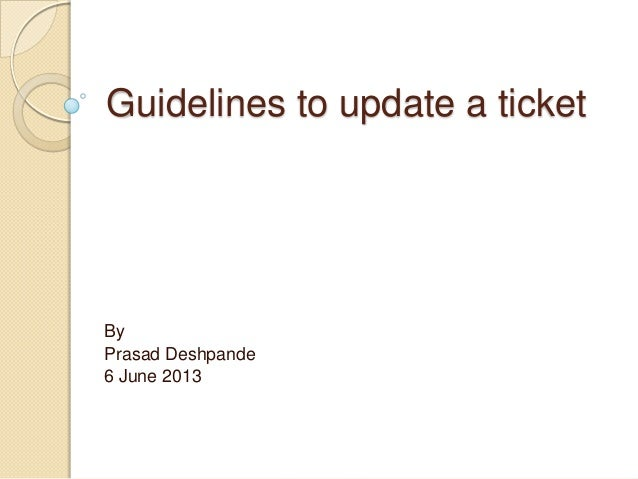 Guidelines to update a ticket By Prasad Deshpande 6 June 2013